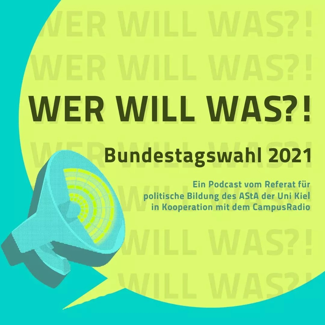 Wer will was?! Bundestagswahl 2021. Ein Podcast vom Referat für politisches Bildung des AStA der Uni Kiel in Kooperation mit dem CampusRadio.